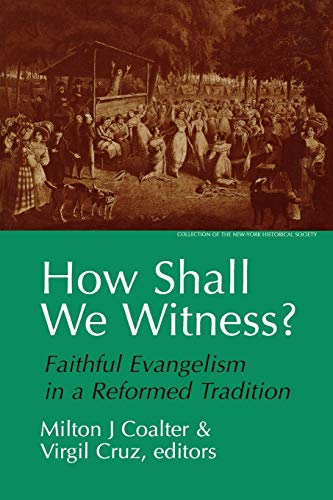 How Shall We Witness?: Faithful Evangelism in: Milton J. Coalter,