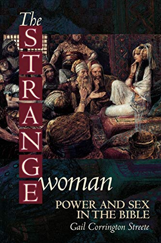 The Strange Woman: Power and Sex in the Bible: Gail Corrington Streete
