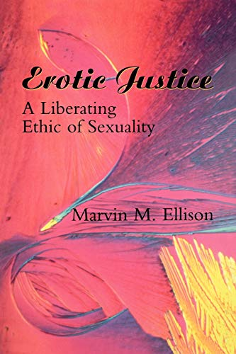 Erotic Justice: A Liberating Ethic of Sexuality: Ellison, Marvin M.