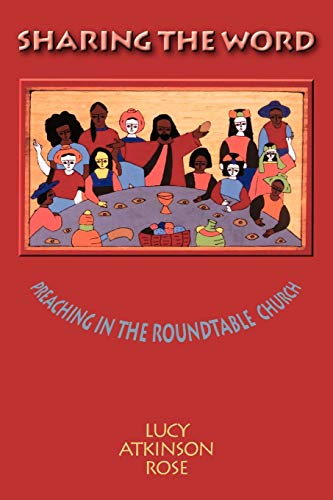 Sharing the Word Preaching in the Roundtable: Rose, Lucy Atkinson