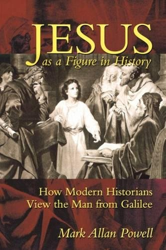Jesus As a Figure in History: How: Mark Allan Powell