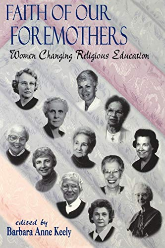 Faith of Our Foremothers : Women Changing: Keely, Barbara Anne