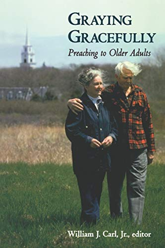 9780664257224: Graying Gracefully: Preaching to Older Adults