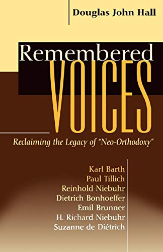 Remembered Voices: Reclaiming the Legacy of Neo-Orthodoxy: Hall, Douglas John