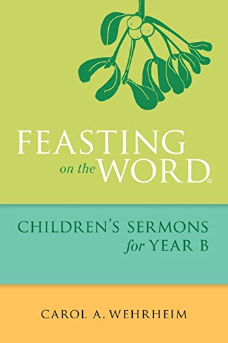 Feasting on the Word Childrens Sermons for Year B 9780664261085 Many pastors are confused about what to say during childrens time in churches. Feasting on the Word Childrens Sermons for Year B offers