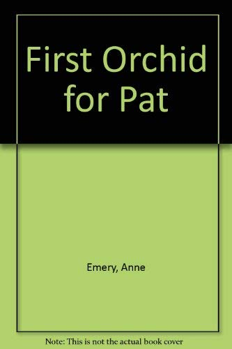 First Orchid for Pat: Emery, Anne