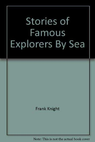 Stories of Famous Explorers by Sea: Knight, F.