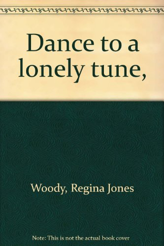 Dance to a lonely tune,: Regina Jones Woody
