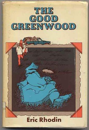The Good Greenwood.: Rhodin, Eric
