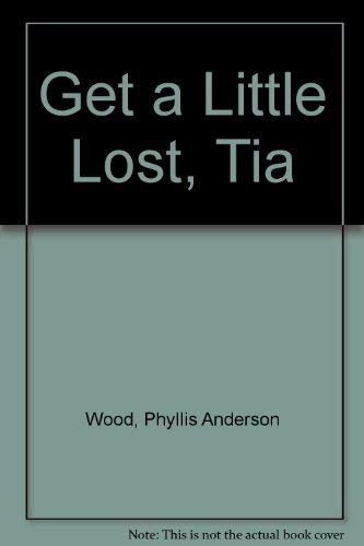 9780664326364: Get a Little Lost, Tia