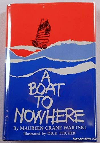 A Boat to Nowhere, Illustrated By Dick Teicher: Wartski, Maureen Crane;Wartski, Marureen Crane;...