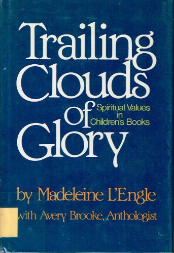 Trailing Clouds of Glory: Spiritual Values in: L'Engle, Madeleine, Brooke,