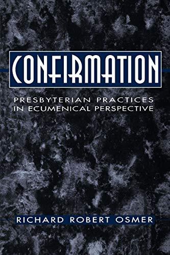 Confirmation: Presbyterian Practices in Ecumenical Perspective: Richard Robert Osmer