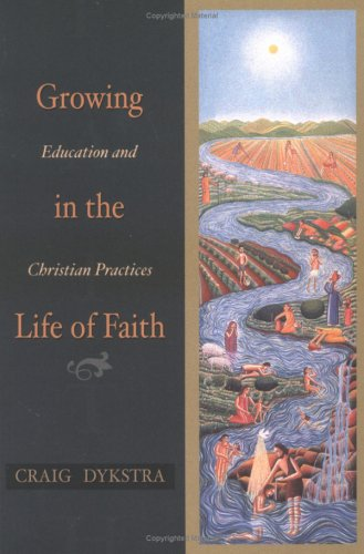 9780664500337: Growing in the Life of Faith: Education and Christian Practices