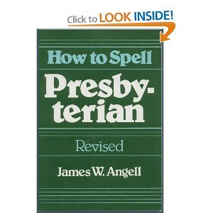 How to spell Presbyterian (Resources for participating: Angell, James W
