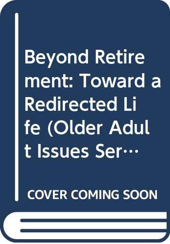 Beyond Retirement: Toward a Redirected Life (Older: Morgan, Richard Lyon