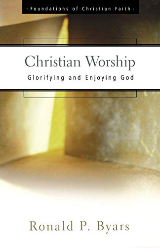 9780664501365: Christian Worship: Glorifying and Enjoying God (The Foundations of Christian Faith)