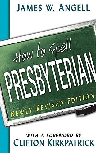 How to Spell Presbyterian: James W. Angell