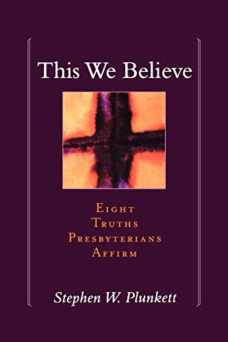 9780664502119: This We Believe: Eight Truths Presbyterians Affirm