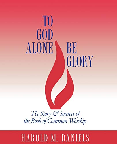 9780664502355: To God Alone Be Glory: The Story and Sources of the Book of Common Worship