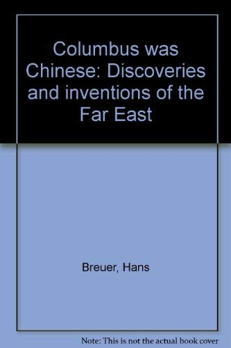 9780665000010: Columbus was Chinese, discoveries and inventions of the Far East