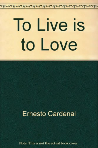 To Live is to Love: Cardenal, Ernesto