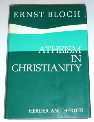 Atheism in Christianity;: The religion of the Exodus and the Kingdom: Bloch, Ernst