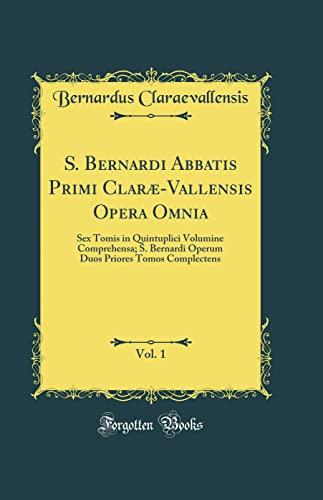 S. Bernardi Abbatis Primi Clarae-Vallensis Opera Omnia,: Bernardus Claraevallensis
