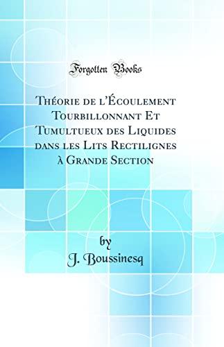 9780666064844: Théorie de l'Écoulement Tourbillonnant Et Tumultueux des Liquides dans les Lits Rectilignes à Grande Section (Classic Reprint) (French Edition)