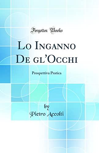 9780666128515: Lo Inganno De gl'Occhi: Prospettiva Pratica (Classic Reprint) (Italian Edition)
