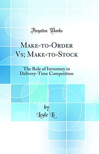 9780666145772: Make-to-Order Vs; Make-to-Stock: The Role of Inventory in Delivery-Time Competition (Classic Reprint)