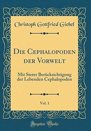 Die Cephalopoden der Vorwelt, Vol. 1: Mit: Giebel, Christoph Gottfried