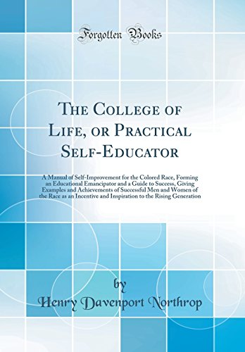 9780666199485: The College of Life, or Practical Self-Educator: A Manual of Self-Improvement for the Colored Race, Forming an Educational Emancipator and a Guide to ... and Women of the Race as an Incentive and Ins