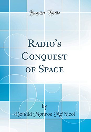 Radio's Conquest of Space (Classic Reprint): Donald Monroe McNicol