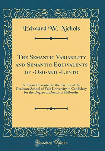 9780666437754: The Semantic Variability and Semantic Equivalents of -Oso-and -Lento: A Thesis Presented to the Faculty of the Graduate School of Yale University in ... of Doctor of Philosohy (Classic Reprint)