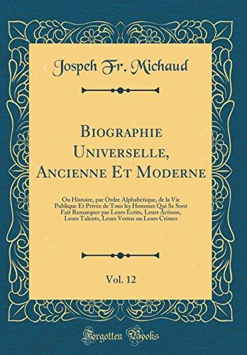 Biographie Universelle, Ancienne Et Moderne, Vol 12: Jospeh Fr Michaud