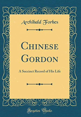 9780666484376: Chinese Gordon: A Succinct Record of His Life (Classic Reprint)