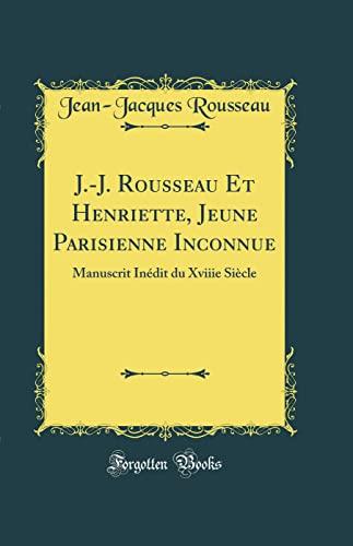 9780666606099: J.-J. Rousseau Et Henriette, Jeune Parisienne Inconnue: Manuscrit Inédit du Xviiie Siècle (Classic Reprint)