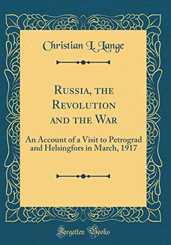 9780666615534: Russia, the Revolution and the War: An Account of a Visit to Petrograd and Helsingfors in March, 1917 (Classic Reprint)