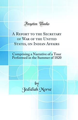 9780666630728: A Report to the Secretary of War of the United States, on Indian Affairs: Comprising a Narrative of a Tour Performed in the Summer of 1820 (Classic Reprint)