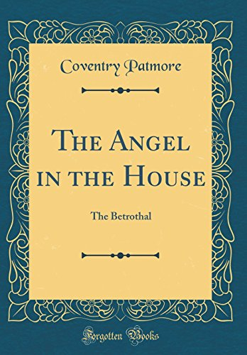 9780666682444: The Angel in the House: The Betrothal (Classic Reprint)