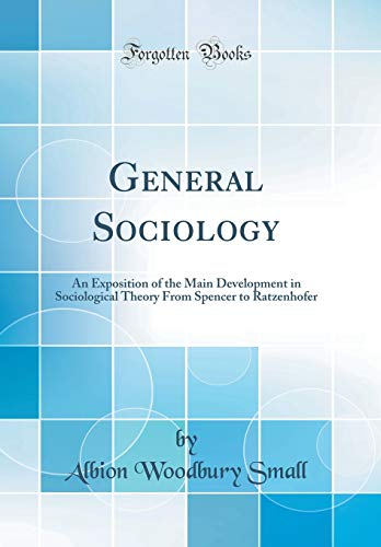 9780666779403: General Sociology: An Exposition of the Main Development in Sociological Theory From Spencer to Ratzenhofer (Classic Reprint)