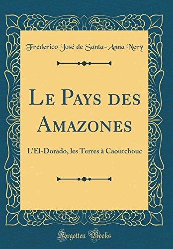 9780666867315: Le Pays des Amazones: L'El-Dorado, les Terres à Caoutchouc (Classic Reprint) (French Edition)