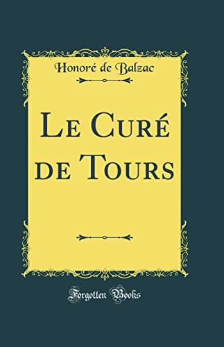 Le Cure de Tours (Classic Reprint) (Hardback): Honore de Balzac