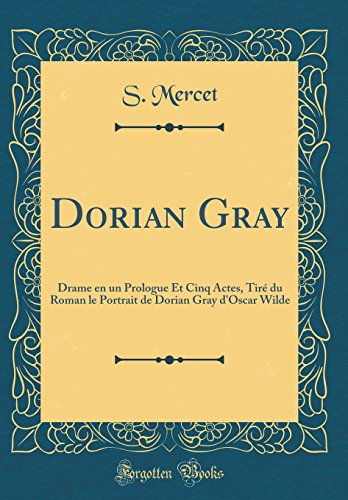 9780666952943: Dorian Gray: Drame en un Prologue Et Cinq Actes, Tiré du Roman le Portrait de Dorian Gray d'Oscar Wilde (Classic Reprint) (French Edition)