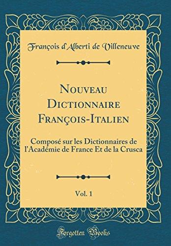 Nouveau Dictionnaire Francois-Italien, Vol. 1: Compose Sur: Francois D'Alberti de