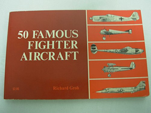 Fifty Famous Fighter Aircraft: Richard Groh