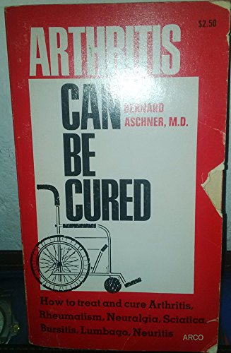 Arthritis Can Be Cured: Aschner, Bernard
