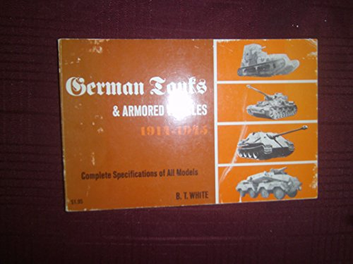 German Tanks & Armored Vehicles 1914-1945.: White, B. T.