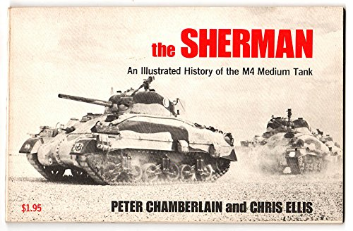 Sherman: Illustrated History of the M4 Medium: Peter Chamberlain